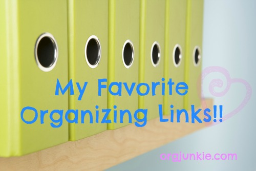 My favorite organizing links at I'm an Organizing Junkie!