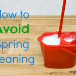 How to Avoid Spring Cleaning