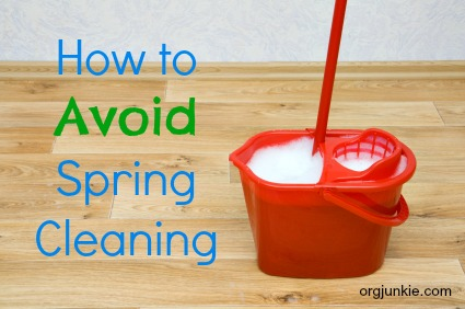 How to Avoid Spring Cleaning at I'm an Organizing Junkie blog