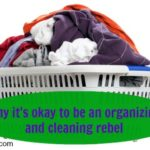 I'm an organizing and cleaning rebel and you can be too!