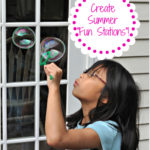 Organize Summer Fun Stations + Homemade Bubbles Recipe