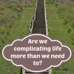 Let's stop complicating life more than we need to okay?