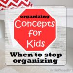 Concepts for Kids ~ When to Stop Organizing