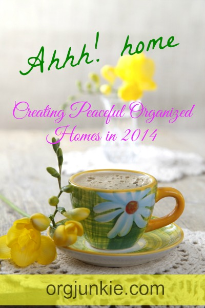Creating Peaceful Organized Homes in 2014 at orgjunkie.com