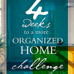 4 Weeks to a More Organized Home Challenge