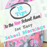 10 Tips to the New School Mom for Easy School Mornings