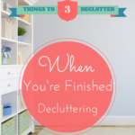 3 Things to Declutter When You're Finished Decluttering