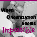 Dear Mothers... When Organization Seems Impossible