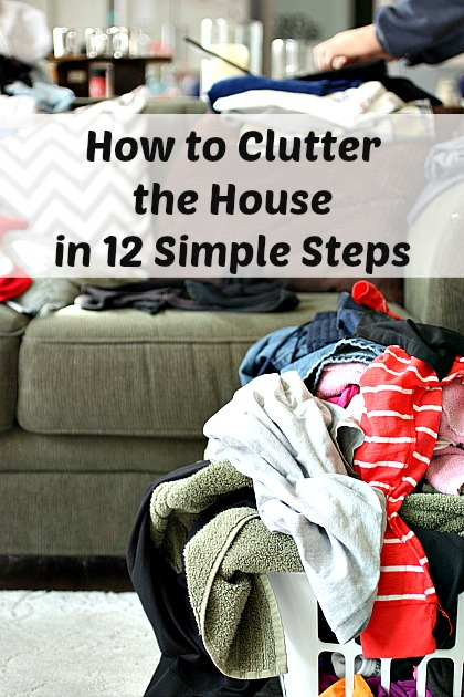 How-to-Clutter-the-House-in-12-Simple-Steps