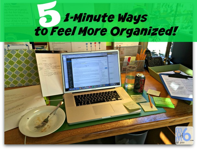 5 1-minute ways to feel more organized at I'm an Organizing Junkie blog