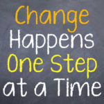 Motivational saying that you need to take small steps to make changes in your life