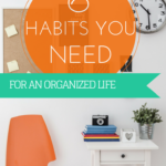 6 Habits You Need for an Organized Life