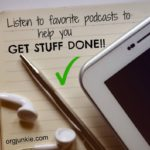 listen to favorite podcasts to help you get stuff done