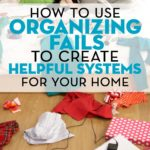 How to Use Organizing Fails to Create Helpful Systems for Your Home