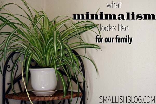 what minimalism looks like for our family