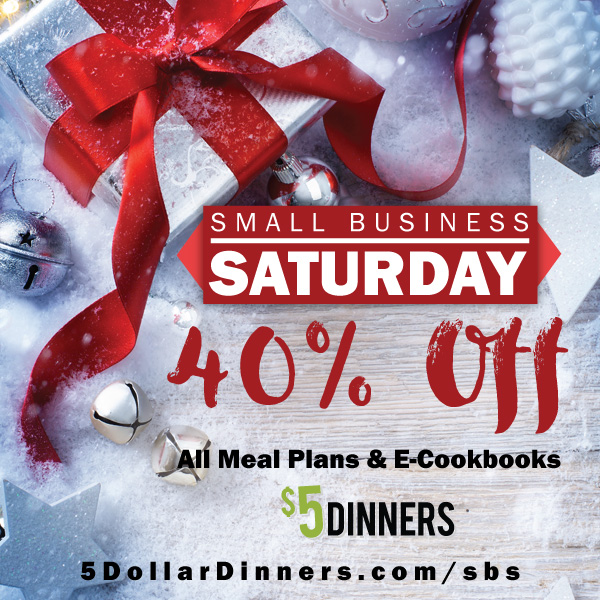 Small Business Saturday and Sunday ~ 40% off at $5 Dinners!!!