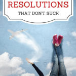 5 Ways to Make Resolutions That Don't Suck