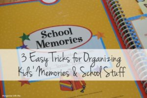 3 Easy Tricks for Organizing Kids' Memories & School Stuff