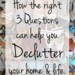 3 Questions to help you declutter your home and life