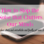 How to Stop the Noise that Clutters Our Minds