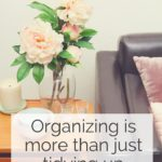 Organizing is more than tidying up