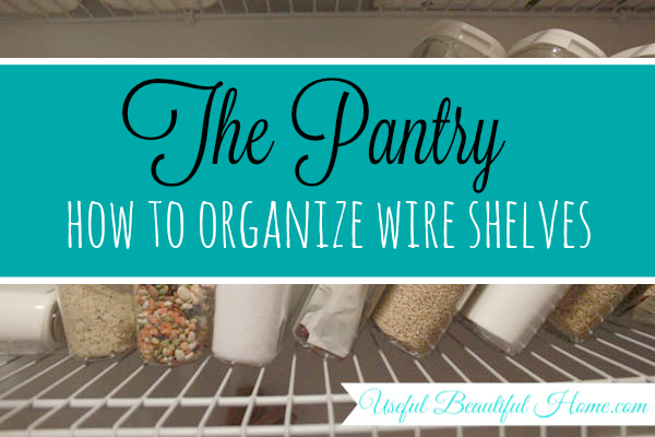 The Kitchen Pantry and How to Organize Annoying Wire Shelves