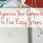 Organize Your Computer in Five Easy Steps