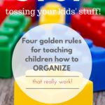 Teaching Your Children to Organize: Stop Tossing Their Stuff!