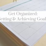Get Organized: Setting & Achieving Goals