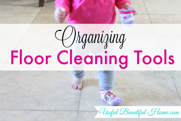 Organized Floor Cleaning Tools at I'm an Organizing Junkie blog